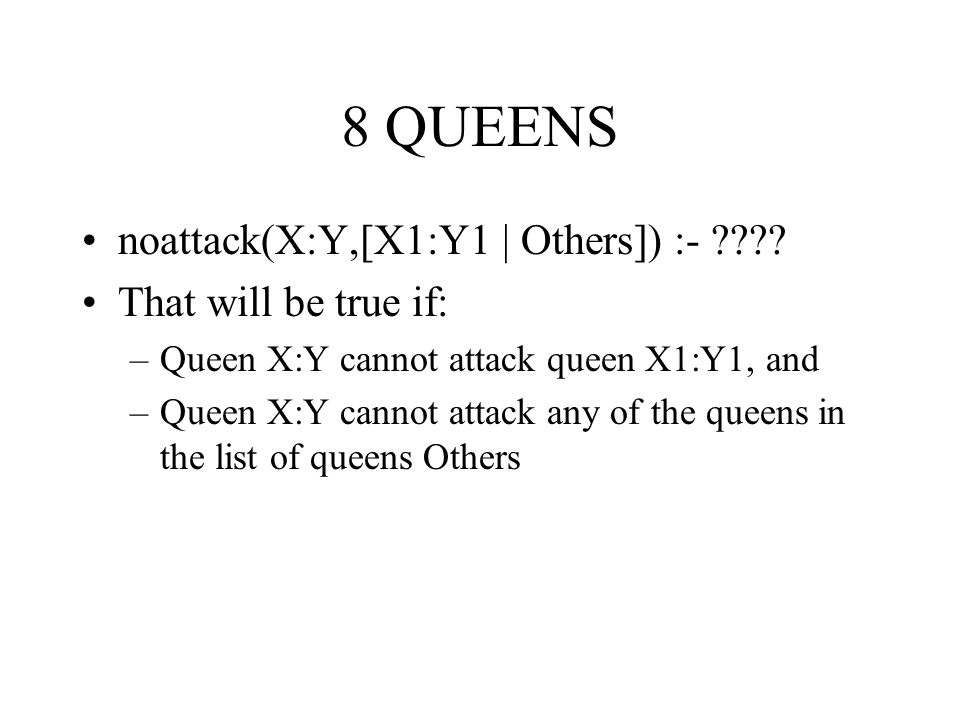 8 QUEENS noattack(X:Y,[X1:Y1 | Others]) :- That will be true if: